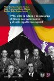 1945, entre la euforia y la esperanza: el México posrevolucionario y el exilio republicano español (eBook, ePUB)