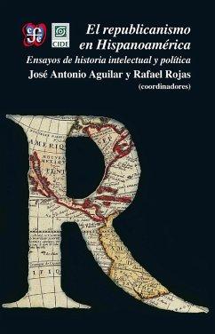 El republicanismo en Hispanoamérica (eBook, ePUB) - Aguilar, José Antonio; Rojas, Rafael