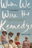 When We Were the Kennedys (eBook, ePUB)
