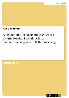 Aufgaben und Entscheidungsfelder der internationalen Produktpolitik. Standardisierung versus Differenzierung (eBook, PDF)