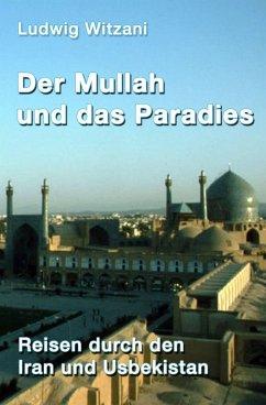 Der Mullah und das Paradies (eBook, ePUB) - Witzani, Ludwig