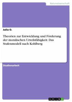 Theorien zur Entwicklung und Förderung der moralischen Urteilsfähigkeit. Das Stufenmodell nach Kohlberg (eBook, ePUB)
