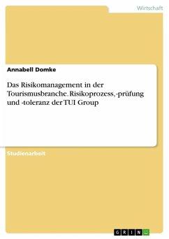 Das Risikomanagement in der Tourismusbranche. Risikoprozess, -prüfung und -toleranz der TUI Group (eBook, ePUB)