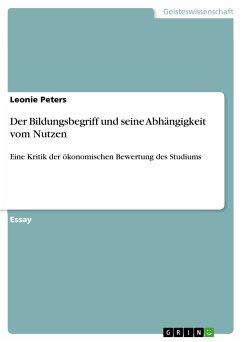 Der Bildungsbegriff und seine Abhängigkeit vom Nutzen (eBook, PDF)