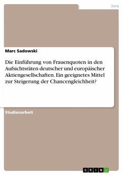 Die Einführung von Frauenquoten in den Aufsichtsräten deutscher und europäischer Aktiengesellschaften. Ein geeignetes Mittel zur Steigerung der Chancengleichheit? (eBook, ePUB)