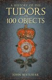 A History of the Tudors in 100 Objects (eBook, ePUB)