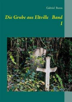 Die Grube aus Eltville Band I (eBook, ePUB) - Boros, Gabriel
