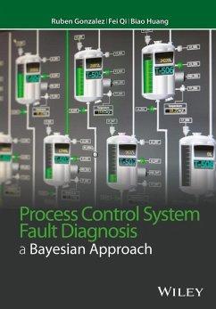Process Control System Fault Diagnosis (eBook, ePUB) - Gonzalez, Ruben; Huang, Biao; Qi, Fei
