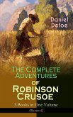 The Complete Adventures of Robinson Crusoe - 3 Books in One Volume (Illustrated) (eBook, ePUB)