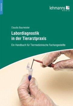 Labordiagnostik in der Tierarztpraxis - Baumeister, Claudia