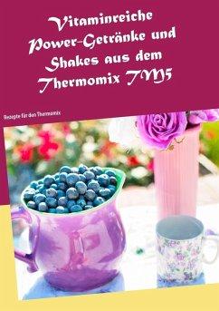 Vitaminreiche Power-Getränke und Shakes aus dem Thermomix TM5 (eBook, ePUB) - Jansens, Daniela