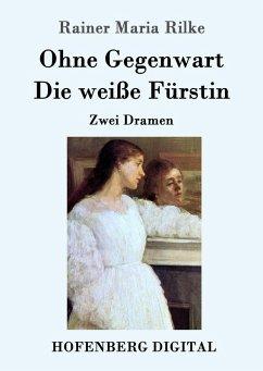 9783843082983 - Rainer Maria Rilke: Ohne Gegenwart / Die weiße Fürstin (eBook, ePUB) - Book
