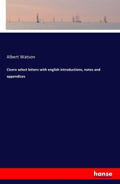 Cicero select letters with english introductions, notes and appendices - Watson, Albert