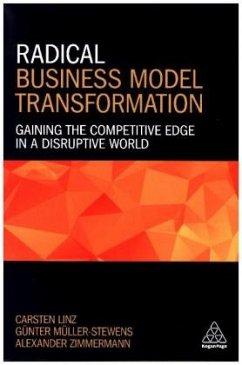 Radical Business Model Transformation - Linz, Carsten; Müller-Stewens, Günter; Zimmermann, Alexander