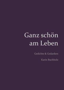 Ganz schön am Leben - Buchholz, Karin