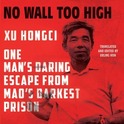No Wall Too High: One Man's Daring Escape from Mao's Darkest Prison - Hongci, Xu; Hoh, Erling