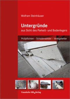 Untergründe aus Sicht des Parkett- und Bodenlegers - Steinhäuser, Wolfram