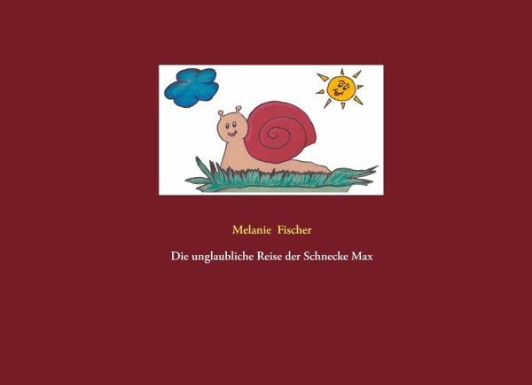 Die unglaubliche Reise der Schnecke Max - Fischer, Melanie