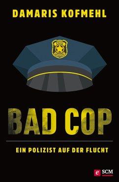 Bad Cop - Ein Polizist auf der Flucht (eBook, ePUB) - Kofmehl, Damaris