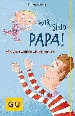 Wir sind Papa! (Mängelexemplar) - Maiwald, Stefan