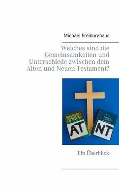 Welches sind die Gemeinsamkeiten und Unterschiede zwischen dem Alten und Neuen Testament? (eBook, ePUB)
