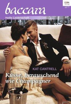 Küsse, berauschend wie Champagner (eBook, ePUB) - Cantrell, Kat