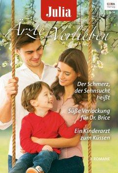 Der Schmerz, der Sehnsucht heißt & Süße Verlockung für Dr. Brice & Ein Kinderarzt zum Küssen / Julia Ärzte zum Verlieben Bd.90 (eBook, ePUB)