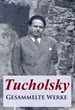 Tucholsky - Gesammelte Werke (eBook, ePUB)