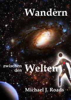 Wandern zwischen den Welten (eBook, ePUB) - Roads, Michael J.