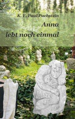 Anna lebt noch einmal - Puchstein, Klaus Ernst Paul