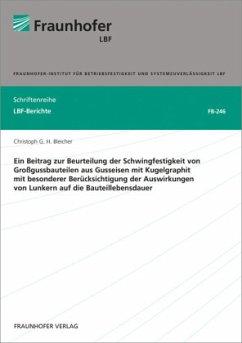 Ein Beitrag zur Beurteilung der Schwingfestigkeit von Großgussbauteilen aus Gusseisen mit Kugelgraphit mit besonderer Berücksichtigung der Auswirkungen von Lunkern auf die Bauteillebensdauer - Bleicher, Christoph G. H.