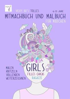 Vicky Bo's tolles Mitmachbuch und Malbuch für Mädchen. Ab 6 bis 10 Jahre - Bo, Vicky