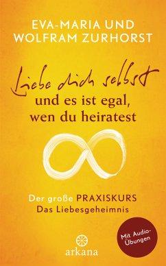 Liebe dich selbst und es ist egal, wen du heiratest (eBook, ePUB) - Zurhorst, Eva-Maria; Zurhorst, Wolfram