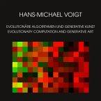 Evolutionäre Algorithmen und Generative Kunst - Evolutionary Computation and Generative Art (eBook, PDF)