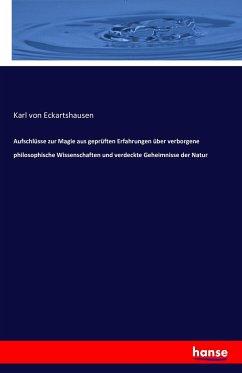 Aufschlüsse zur Magie aus geprüften Erfahrungen über verborgene philosophische Wissenschaften und verdeckte Geheimnisse der Natur - Eckartshausen, Karl von