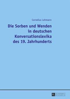 Die Sorben und Wenden in deutschen Konversationslexika des 19. Jahrhunderts - Lehmann, Cornelius