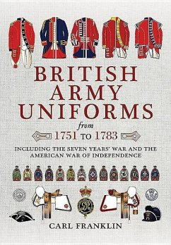 British Army Uniforms of the American Revolution 1751 - 1783 - Franklin, Carl J.