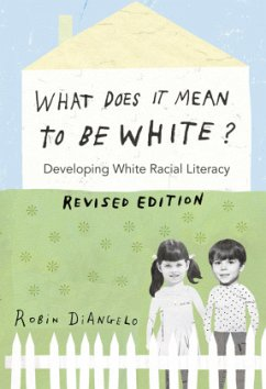 What Does It Mean to Be White? - DiAngelo, Robin