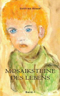 Mosaiksteine des Lebens - Rössel, Gottfried