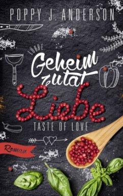 Geheimzutat Liebe / Taste of Love Bd.1 - Anderson, Poppy J.
