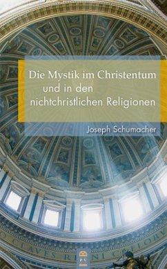 Die Mystik im Christentum und in den nichtchristlichen Religionen - Schumacher, Joseph