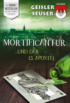 Mortificantur und der 13. Apostel - Geisler, Roland; Seuser, Julia