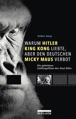 Warum Hitler King Kong liebte, aber den Deutschen Mickey Maus verbot (eBook, ePUB) - Koop, Volker