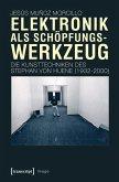 Elektronik als Schöpfungswerkzeug (eBook, PDF)