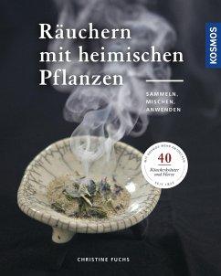 Räuchern mit heimischen Pflanzen (eBook, PDF) - Fuchs, Christine