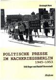 Politische Presse im Nachkriegsberlin 1945-1953. Erik Reger und Rudolf Herrnstadt
