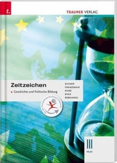 Zeitzeichen - Geschichte und Politische Bildung III HLW - Eigner, Michael; Franzmair, Heinz; Kurz, Michael; Kvas, Armin; Rebhandl, Rudolf