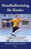 Handballtraining für Kinder 02: Trainingseinheiten, Erfahrungsberichte und Hilfen für die Praxis in der E- und D-Jugend mit Ausblick zur C-Jugend