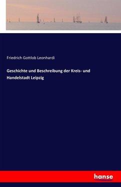 Geschichte und Beschreibung der Kreis- und Handelstadt Leipzig