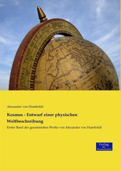Kosmos - Entwurf einer physischen Weltbeschreibung - Humboldt, Alexander von